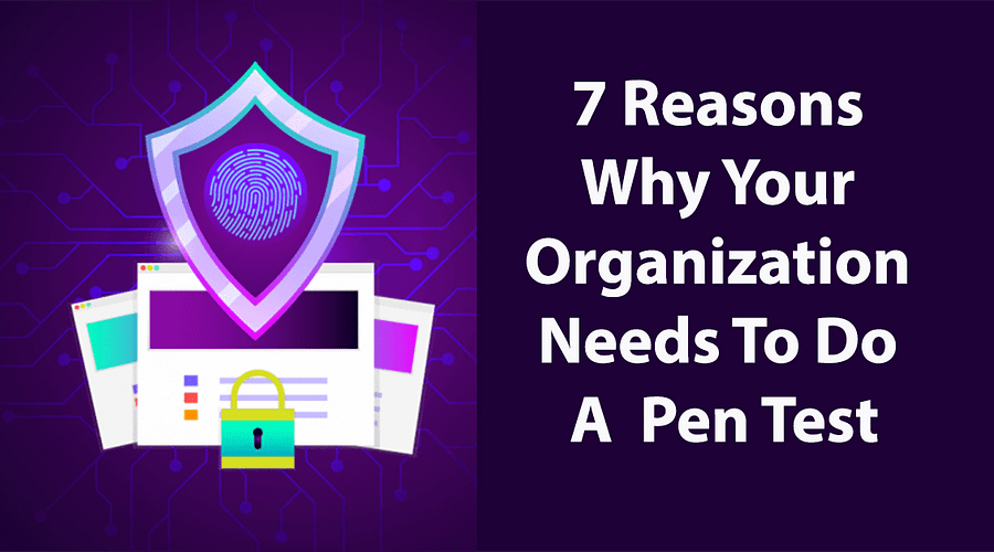 7 Reasons Why Your Organisation Needs To Do A Pentest